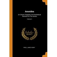 Aeneidea: Or Critical, Exegetial, and Aesthetical Remarks on the Aeneis; Volume 4 Paperback