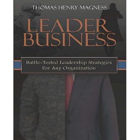 Leader Business  Battle Tested Leadership Strategies For Any Organization