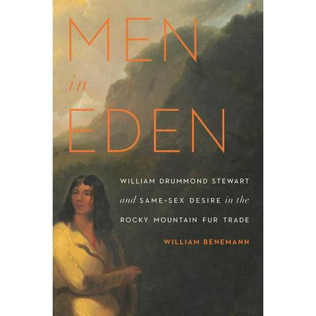 Men in Eden : William Drummond Stewart and Same-Sex Desire in the Rocky Mountain Fur Trade