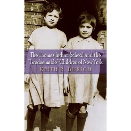 The Thomas Indian School And The  Irredeemable  Children Of New York