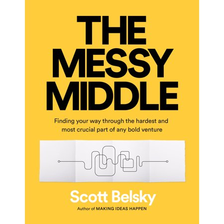 The Messy Middle : Finding Your Way Through the Hardest and Most Crucial Part of Any Bold (The Senate Conducts Most Its Business Through)