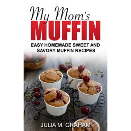 Savory Muffins (My Mom's Muffin - Easy Homemade Sweet and Savory Muffin Recipes -)