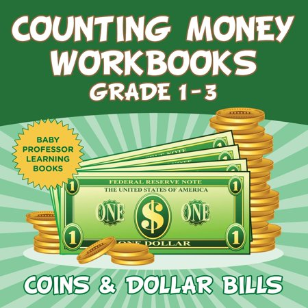 Counting Money Workbooks Grade 1 - 3: Coins & Dollar Bills (Baby Professor Learning Books)