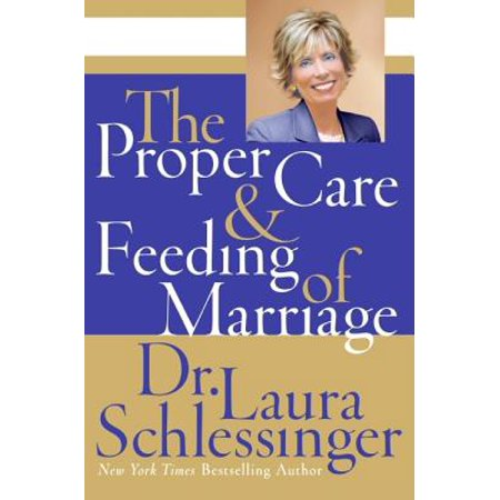 The Proper Care And Feeding of Marriage (Dr Laura Proper Care And Feeding Of Marriage)