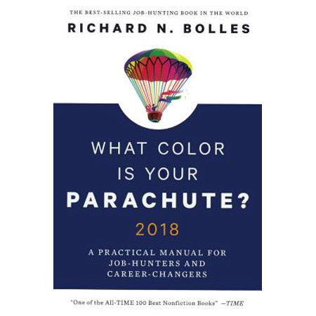 What Color Is Your Parachute? 2018: A Practical Manual for Job Hunters and Career Changers : A Practical Manual for Job Hunters and Career (Best Jobs For Career Changers Over 50)