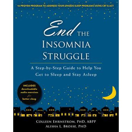 End the Insomnia Struggle : A Step-by-Step Guide to Help You Get to Sleep and Stay - Sleep Guide