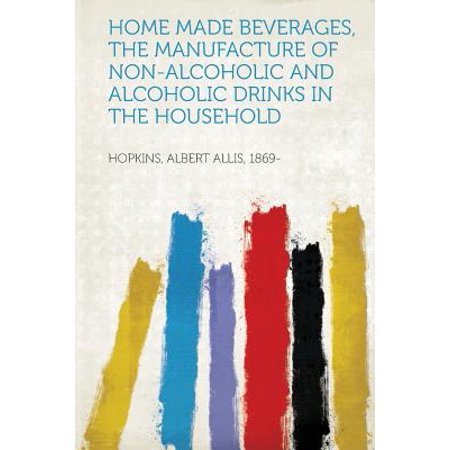 Home Made Beverages, the Manufacture of Non-Alcoholic and Alcoholic Drinks in the Household