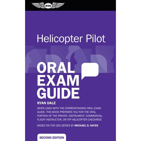 Oral Exam Guide: Helicopter Pilot Oral Exam Guide: When Used with the Corresponding Oral Exam Guide, This Book Prepares You for the Oral Portion of the Private, Instrument, Commercial, Flight Instruct
