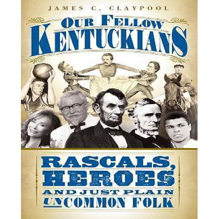 Our Fellow Kentuckians: Rascals, Heroes and Just Plain Uncommon Folk - image 1 of 1
