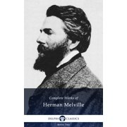 Complete Works of Herman Melville US (Delphi Classics) - eBook
