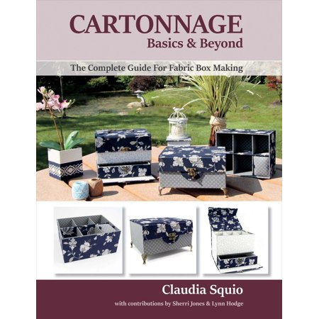 Cartonnage Basics & Beyond : The Complete Guide for Fabric Box Making