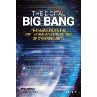The Digital Big Bang : The Hard Stuff, the Soft Stuff, and the Future of Cybersecurity