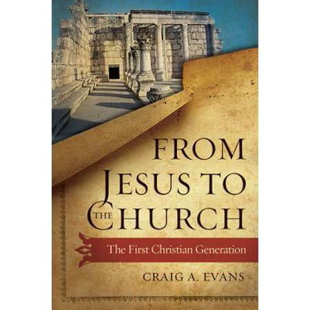 From Jesus to the Church : The First Christian (Changing A Generation Full Gospel Baptist Church)