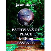 Pathways of Peace and Being Essence : Keys to the Kingdom (Paperback)
