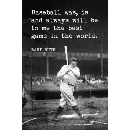 Baseball Will Always Be The Best Game In The World To Me (Babe Ruth Quote) Poster
