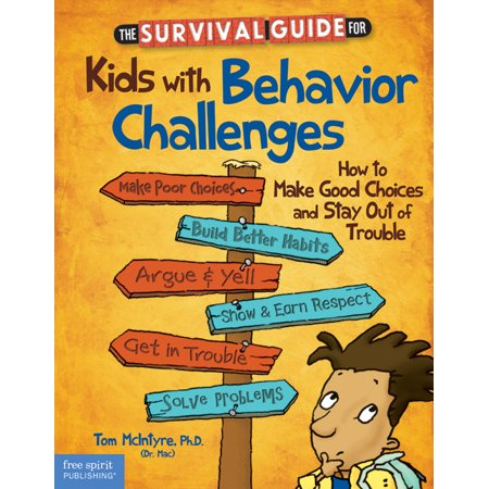 The Survival Guide for Kids with Behavior Challenges : How to Make Good Choices and Stay Out of (Rx For Survival A Global Health Challenge)