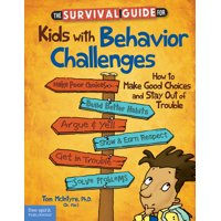 The Survival Guide for Kids with Behavior Challenges : How to Make Good Choices and Stay Out of Trouble