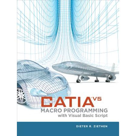 Catia V5 : Macro Programming with Visual Basic (Programming In Visual Basic 2010 Bradley Answers)