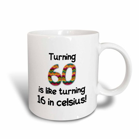 3dRose Turning 60 is like turning 16 in celsius - humorous 60th birthday gift, Ceramic Mug, (Best Gift For 60th Birthday Man)