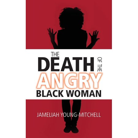 The Death of the Angry Black Woman (The Woman In Black Angel Of Death 2)