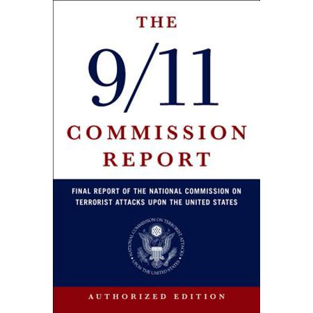 The 9/11 Commission Report: Final Report of the National Commission on Terrorist Attacks Upon the United States (Authorized Edition) -