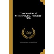 The Chronicles of Georgetown, D.C., from 1751-1878