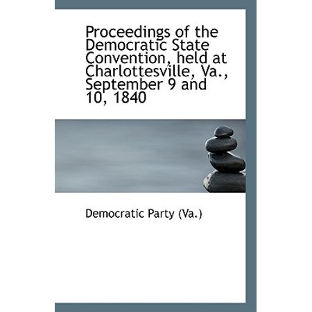 Proceedings of the Democratic State Convention, Held at Charlottesville, Va., September 9 and 10, 18 ()