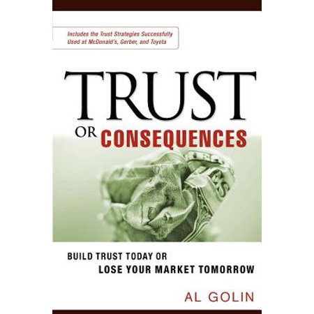 Trust Or Consequences  Build Trust Today Or Lose Your Market Tomorrow