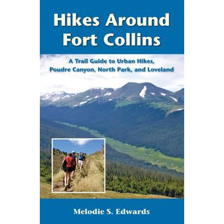 Hikes Around Fort Collins : A Trail Guide to Urban Hikes, Poudre Canyon, North Park, and Loveland - Party America Fort Collins