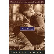 Born Naked : The Early Adventures of the Author of Never Cry Wolf