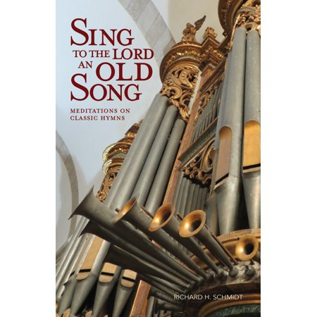 Sing to the Lord an Old Song: Meditations on Classic Hymns (Sing Your Praise To The Lord Sheet Music)