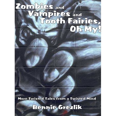 Zombies and Vampires and Tooth Fairies, Oh My! - eBook