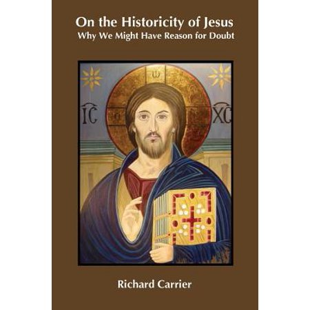 On the Historicity of Jesus : Why We Might Have Reason for Doubt ()