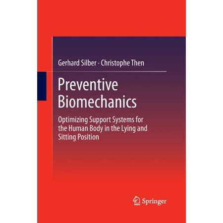 Preventive Biomechanics : Optimizing Support Systems for the Human Body in the Lying and Sitting