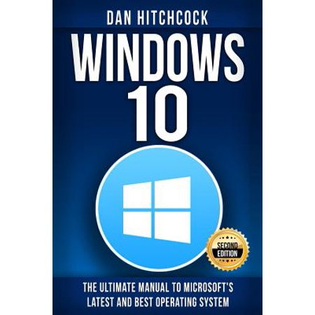 Windows 10 : The Ultimate Manual to Microsoft's Latest and Best Operating System - Bonus (The Best Windows Operating System)