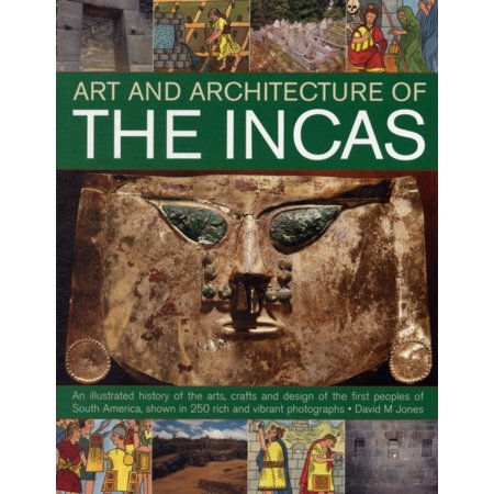 art and architecture of the incas an illustrated history of the