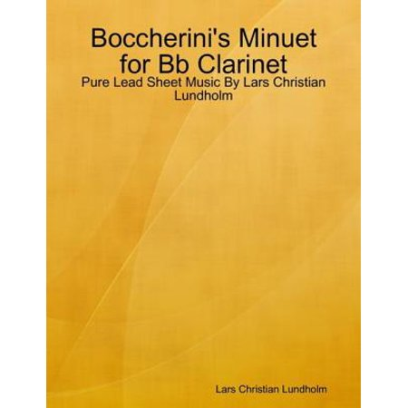 Boccherini's Minuet for Bb Clarinet - Pure Lead Sheet Music By Lars Christian Lundholm - eBook (Sheet Music Clarinet)