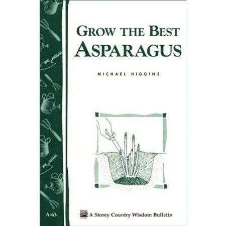 Grow the Best Asparagus - eBook (Best Asparagus To Grow)