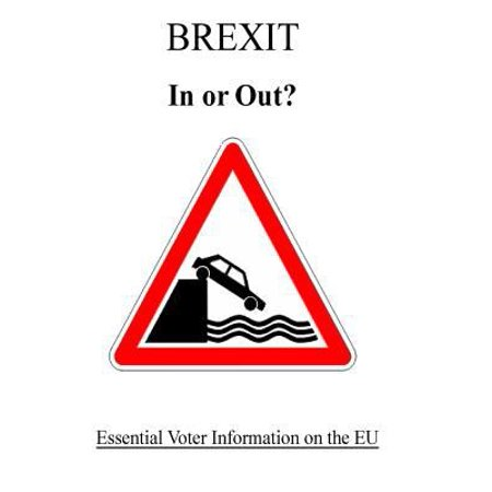 Brexit   In Or Out   Essentail Voter In Formation On The Eu