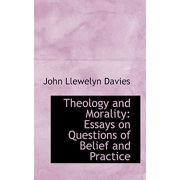 Theology and Morality : Essays on Questions of Belief and Practice
