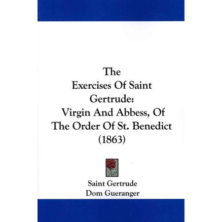 The Exercises of Saint Gertrude: Virgin and Abbess, of the Order of...