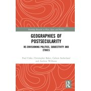 Routledge Research in Place, Space and Politics: Geographies of Postsecularity : Re-Envisioning Politics, Subjectivity and Ethics (Hardcover)