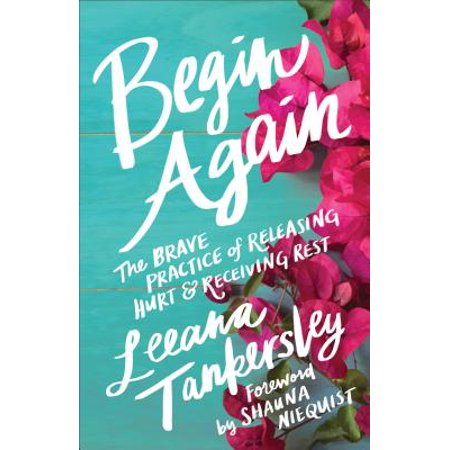 Begin Again : The Brave Practice of Releasing Hurt and Receiving