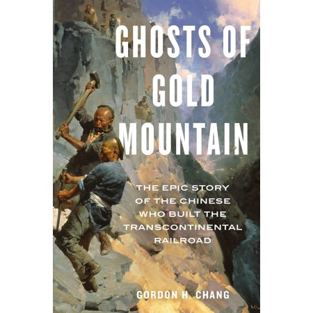 Ghosts of Gold Mountain : The Epic Story of the Chinese Who Built the Transcontinental
