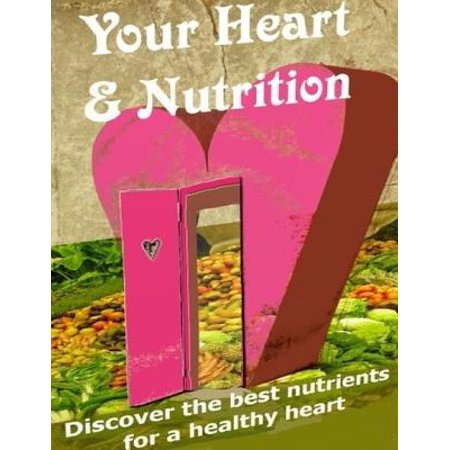 Your Heart & Nutrition - Discover the Best Nutrients for a Healthy Heart -