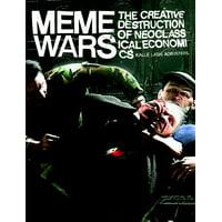 Meme Wars : The Creative Destruction of Neoclassical Economics