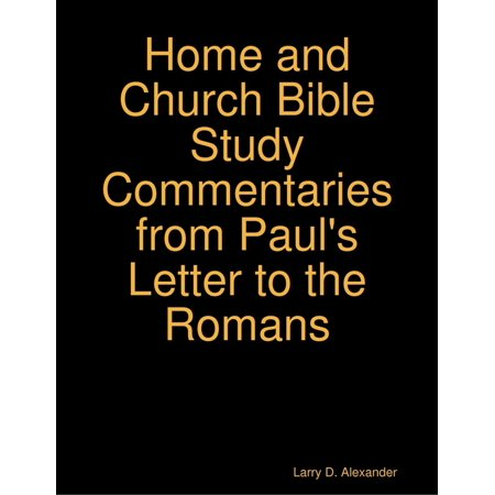 Larry D. Alexander Home and Church Bible Study Commentaries from Paul's Letter to the Romans -