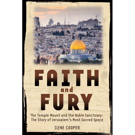 Faith and Fury: The Temple Mount and the Noble Sanctuary: The Story of Jerusalem's Most Sacred Space : The Temple Mount and the Noble Sanctuary: The Story of Jerusalem's Most Sacred (Acid Mothers Temple Anthem Of The Space)