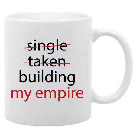 Single Taken Building My Empire Funny single life quote - 11 oz. coffee mug ()