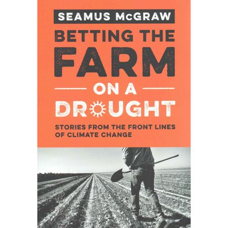 Betting the Farm on a Drought: Stories from the Front Lines of Climate Change by
